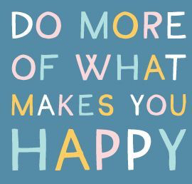 do-more-of-what-makes-you-happy.jpg