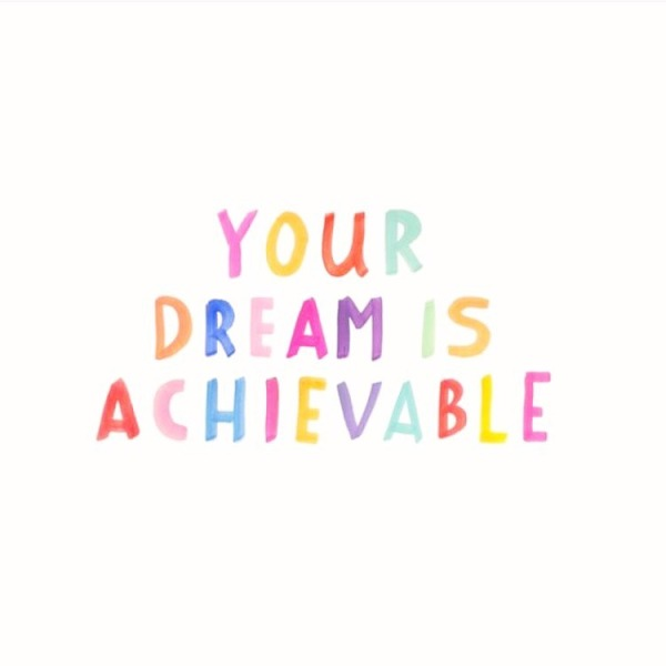 your dream is achievable