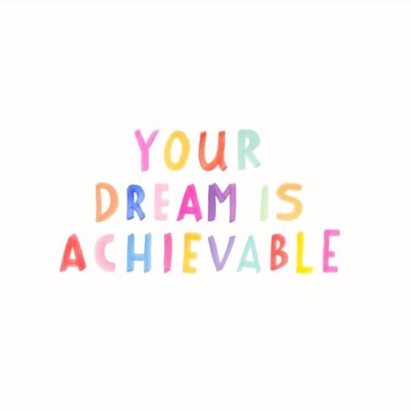 your dream is achievable